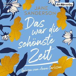Das war die schönste Zeit von Carlsson,  Anna, Ingwersen,  Jörn, Sanderson,  Jane
