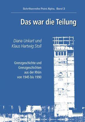 Das war die Teilung von Stoll,  Klaus Hartwig, Unkart,  Diana