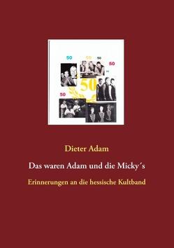 Das waren Adam und die Micky´s von Adam,  Dieter