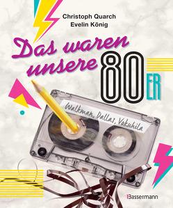 Das waren unsere 80er von König,  Evelin, Quarch,  Christoph