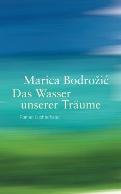 Das Wasser unserer Träume von Bodrožić,  Marica
