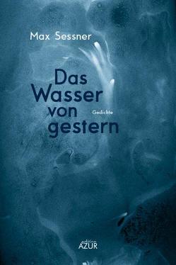 Das Wasser von gestern von Sessner,  Max