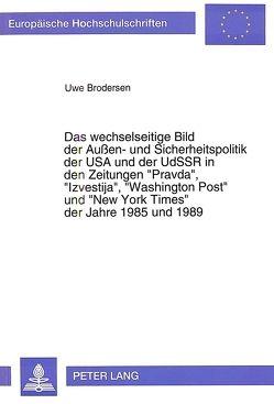 Das wechselseitige Bild der Außen- und Sicherheitspolitik der USA und der UdSSR in den Zeitungen «Pravda», «Izvestija», «Washington Post» und «New York Times» der Jahre 1985 und 1989 von Brodersen,  Uwe