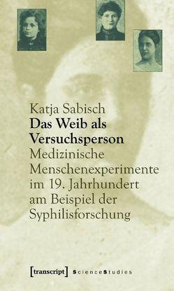 Das Weib als Versuchsperson von Sabisch,  Katja