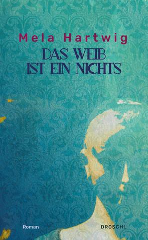 Das Weib ist ein Nichts von Fraisl,  Bettina, Hartwig,  Mela