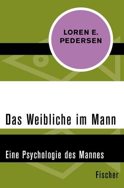 Das Weibliche im Mann von Pedersen,  Loren E., Scheidt,  Elke vom