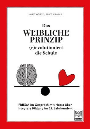 Das weibliche Prinzip (r)evolutioniert die Schule von Költze,  Horst, Wiemers,  Beate