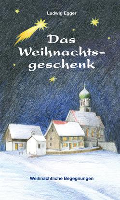 Das Weihnachtsgeschenk von Egger,  Ludwig