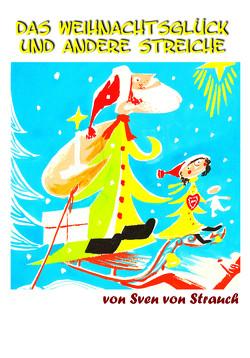 Das Weihnachtsglück und andere Streiche von Von Strauch,  Sven