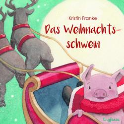 Das Weihnachtsschwein von Franke,  Kristin