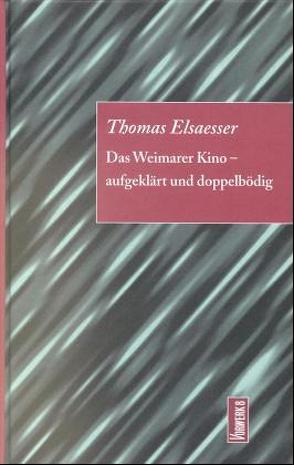 Das Weimarer Kino – aufgeklärt und doppelbödig von Elsaesser,  Thomas, Wedel,  Michael