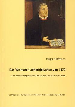 Das Weimarer Luthertriptychon von 1572 von Hoffmann,  Helga