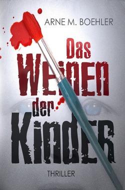 Das Weinen der Kinder von Boehler,  Arne M.