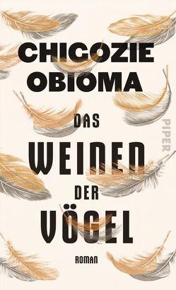 Das Weinen der Vögel von Obioma,  Chigozie, von Schweder-Schreiner,  Nicolai