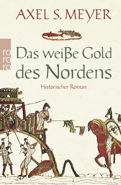 Das weiße Gold des Nordens von Meyer,  Axel S.