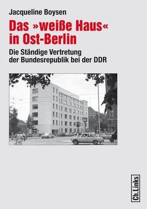 Das 'weiße Haus' in Ost-Berlin von Boysen,  Jacqueline