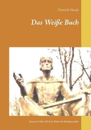 Das Weiße Buch von Hundt,  Dietrich