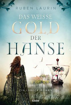 Das weiße Gold der Hanse von Laurin,  Ruben