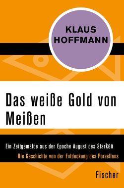 Das weiße Gold von Meißen von Hoffmann,  Klaus