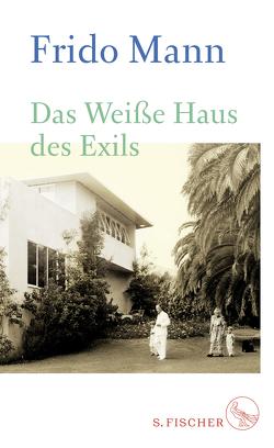 Das Weiße Haus des Exils von Mann,  Frido