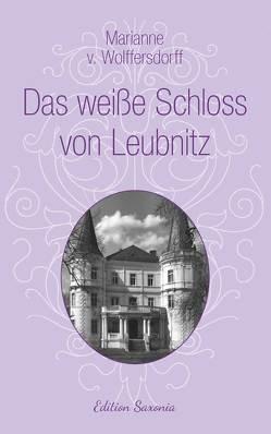 Das weiße Schloss von Leubnitz von v. Wolffersdorff,  Marianne