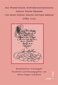 Das Weißenfelser Aufführungsverzeichnis Johann Philipp Kriegers und seines Sohnes Johann Gotthilf Kriegers (1684-1732) von Gundlach,  Klaus-Jürgen