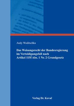 Das Weisungsrecht der Bundesregierung im Verteidigungsfall nach Artikel 115f Abs. 1 Nr. 2 Grundgesetz von Woditschka,  Andy