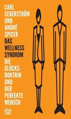 Das Wellness-Syndrom von Cederström,  Carl, Hofmann,  Norbert, Spicer,  André