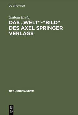 """Das """"Welt""""-""""Bild"""" des Axel Springer Verlags von Kruip,  Gudrun"""