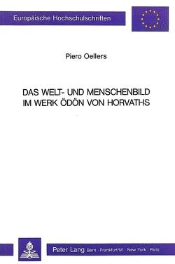 Das Welt- und Menschenbild im Werk Ödön von Horvaths von Oellers,  Piero