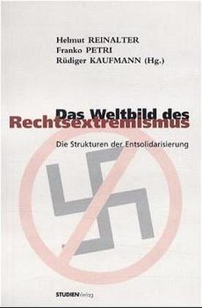 Das Weltbild des Rechtsextremismus von Kaufmann,  Rüdiger, Petri,  Franko, Reinalter,  Helmut