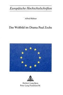 Das Weltbild im Drama Paul Zechs von Hübner, Alfred