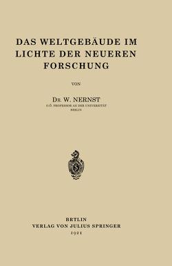 Das Weltgebäude im Lichte der Neueren Forschung von Nernst,  W.