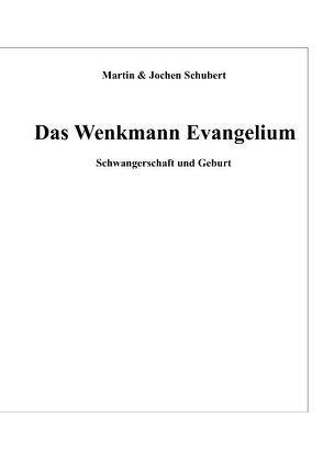 Das Wenkmann Evangelium von Schubert,  Jochen, Schubert,  Martin