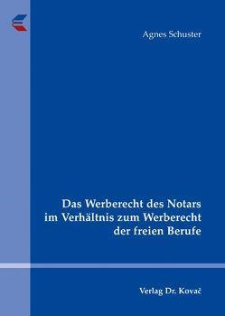 Das Werberecht des Notars im Verhältnis zum Werberecht der freien Berufe von Schuster,  Agnes