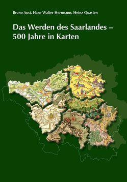 Das Werden des Saarlandes – 500 Jahre in Karten von Aust,  Bruno, Herrmann,  Hans W, Quasten,  Heinz