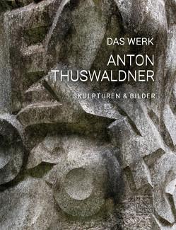 DAS WERK – Anton Thuswaldner von Thuswaldner,  Anton