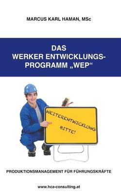 Das Werker Entwicklungs- Programm WEP von HAMAN,  Msc,  Marcus Karl