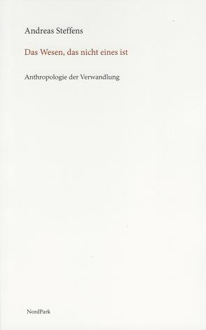 Das Wesen, das nicht eines ist von Steffens,  Andreas