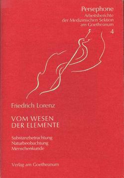 Das Wesen der Elemente von Glöckler,  Michaela, Lorenz,  Friedrich