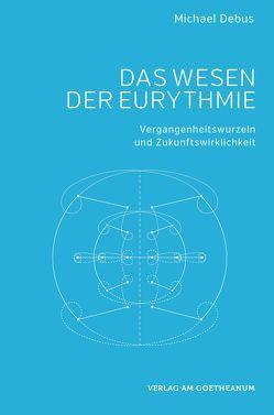 Das Wesen der Eurythmie von Debus,  Michael