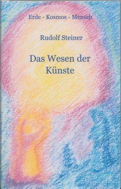 Das Wesen der Künste von Achilles,  Andrea, Achilles,  Wolfgang, Steiner,  Rudolf