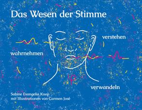 Das Wesen der Stimme von José,  Carmen, Koop,  Sabine Evangelia