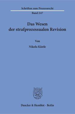 Das Wesen der strafprozessualen Revision. von Kästle,  Nikola