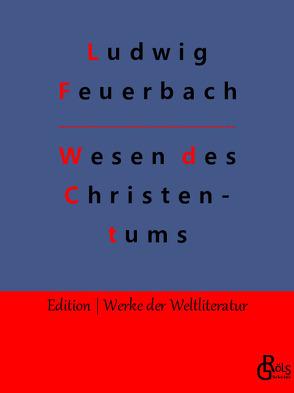 Das Wesen des Christentums von Feuerbach,  Ludwig