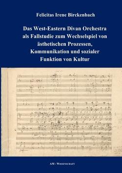 Das West-Eastern Divan Orchestra als Fallstudie zum Wechselspiel von ästhetischen Prozessen, Kommunikation und sozialer Funktion von Kultur von Birckenbach, Felicitas Irene
