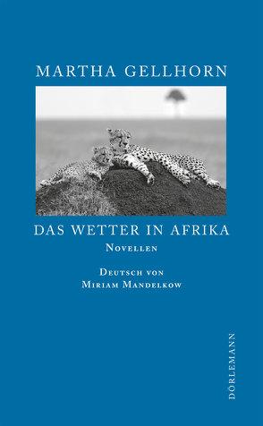 Das Wetter in Afrika von Gellhorn,  Martha, Mandelkow,  Miriam