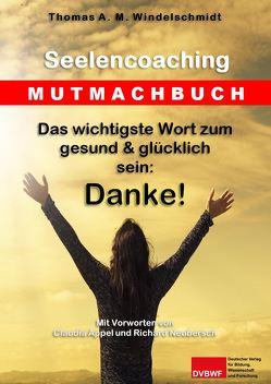 Das wichtigste Wort zum gesund & glücklich sein: Danke! von Windelschmidt,  Thomas A. M.