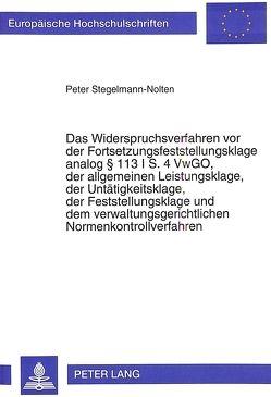 Das Widerspruchsverfahren vor der Fortsetzungsfeststellungsklage analog 113 I S. 4 VwGO, der allgemeinen Leistungsklage, der Untätigkeitsklage, der Feststellungsklage und dem verwaltungsgerichtlichen Normenkontrollverfahren von Stegelmann-Nolten,  Peter