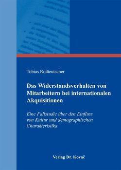 Das Widerstandsverhalten von Mitarbeitern bei internationalen Akquisitionen von Roßteutscher,  Tobias